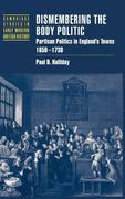 Dismembering the Body Politic: Partisan Politics in England's Towns, 1650 1730