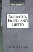 Anointed, Filled and Gifted: First Corinthians Chapter Twelve Exegetical Commentary Series