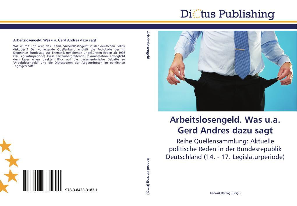 Arbeitslosengeld. Was u.a. Gerd Andres dazu sag...
