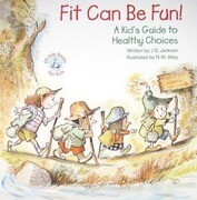 Fit Can Be Fun!: A Kid's Guide to Healthy Choices