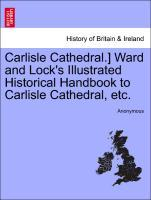 Carlisle Cathedral.] Ward and Lock´s Illustrated Historical Handbook to Carlisle Cathedral, etc. als Taschenbuch von Anonymous
