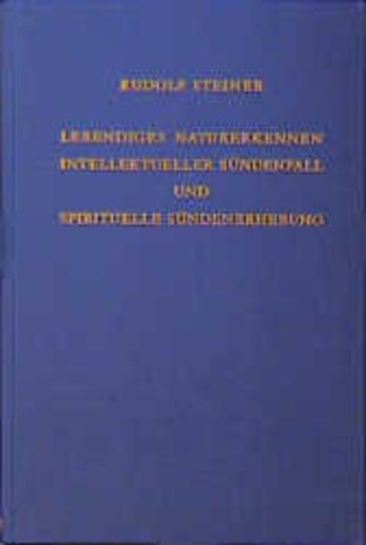 Lebendiges Naturerkennen. Intellektueller Sündenfall und spirituelle Sündenerhebung als Buch
