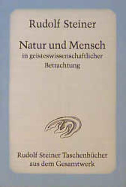 Natur und Mensch in geisteswissenschaftlicher Betrachtung als Taschenbuch
