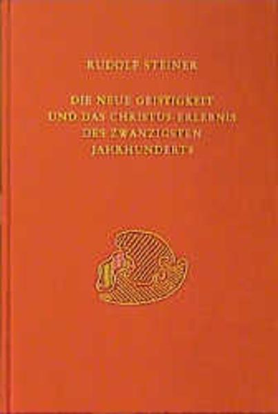 Die neue Geistigkeit und das Christus-Erlebnis des zwanzigsten Jahrhunderts als Buch