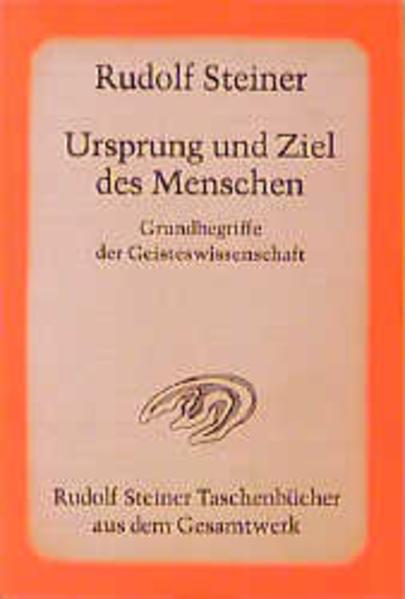 Ursprung und Ziel des Menschen. Grundbegriffe der Geisteswissenschaft als Taschenbuch
