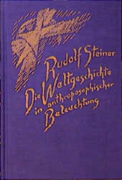 Die Weltgeschichte in anthroposophischer Beleuchtung und als Grundlage der Erkenntnis des Menschengeistes als Buch