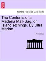The Contents of a Madeira Mail-Bag, or, Island ...