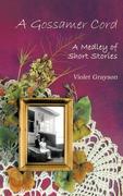 A Gossamer Cord: A Medley of Short Stories