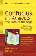 Confucius, the Analects: The Path of the Sagea Selections Annotated & Explained