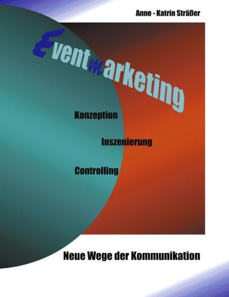 Eventmarketing - Neue Wege der Kommunikation als Buch