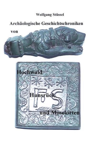 Archäologische Chroniken von Hochwald, Hunsrück und Moselorten als Buch