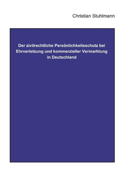Der Zivilrechtliche Persönlichkeitsschutz bei Ehrverletzung und Kommerzieller Vermarktung in Deutschland als Buch