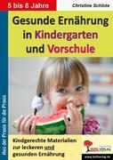 Gesunde Ernährung in Kindergarten und Vorschule Kindgerechte Materialien zur leckeren und gesunden Ernährung
