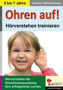 Ohren auf! - Hörverstehen trainieren KiGa, Vorschule, 1.-2. Schuljahr