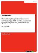 Die Leistungsfähigkeit der deutschen Entwicklungspolitik und ihr Ansehen im Spiegel der (medialen) Öffentlichkeit