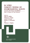 In Vitro Toxicity Testing of Environmental Agents: Current and Future Possibilities Part A: Survey of Test Systems