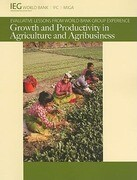 Growth and Productivity in Agriculture and Agribusiness: Evaluative Lessons from World Bank Group Experience