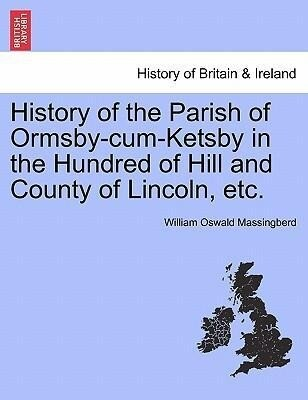 History of the Parish of Ormsby-cum-Ketsby in the Hundred of Hill and County of Lincoln, etc. als Taschenbuch von William Oswald Massingberd