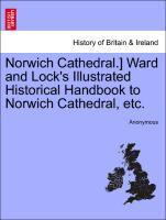 Norwich Cathedral.] Ward and Lock´s Illustrated Historical Handbook to Norwich Cathedral, etc. als Taschenbuch von Anonymous