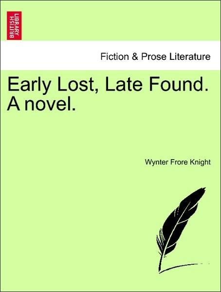 Early Lost, Late Found. A novel. Vol. I. als Taschenbuch von Wynter Frore Knight