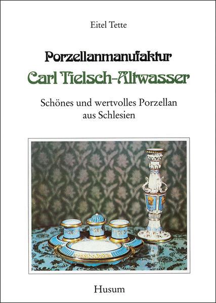Porzellanmanufaktur Carl Tielsch - Altwasser als Buch