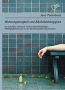 Wohnungslosigkeit und Alkoholabhängigkeit: Zur Situation chronisch mehrfachbeeinträchtigter Abhängigkeitskranker in der Bundesrepublik Deutschland