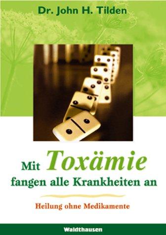 Mit Toxämie fangen alle Krankheiten an als Buch (gebunden)