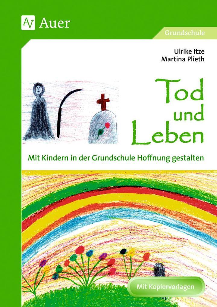 Tod und Leben - Mit Kindern in der Grundschule Hoffnung gestalten als Buch