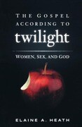 The Gospel According to Twilight: Women, Sex, and God