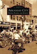 Arkansas City: People, Places, and Events