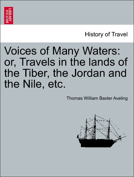 Voices of Many Waters: or, Travels in the lands of the Tiber, the Jordan and the Nile, etc. als Taschenbuch von Thomas William Baxter Aveling