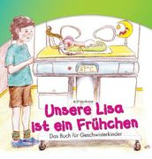 Unsere Lisa ist ein Frühchen. Das Buch für Geschwisterkinder