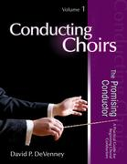 Conducting Choirs, Volume 1: The Promising Conductor: A Practical Guide for Beginning Choral Conductors