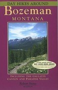 Day Hikes Around Bozeman, Montana: Including the Gallatin Canyon and Paradise Valley