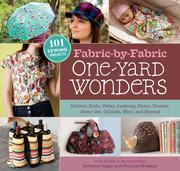 Fabric-By-Fabric One-Yard Wonders: 101 Sewing Projects Using Cottons, Knits, Voiles, Corduroy, Fleece, Flannel, Home Dec, Oilcloth, Wool, and Beyond [