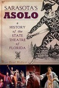 Sarasota's Asolo:: A History of the State Theatre of Florida