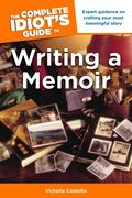 The Complete Idiot's Guide to Writing a Memoir: Expert Guidance on Crafting Your Most Meaningful Story