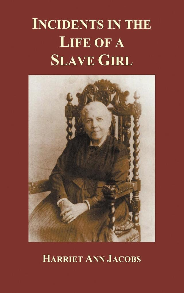 review on incidents in the life of a slave girl Distortion of the familial bonds no pen can give adequate description of the all-pervading corruption produced by slavery (jacobs 51) this quote from harriet jacobs' incidents in the life of a slave girl functions as reference to both.