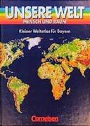 Unsere Welt. Atlas. Kurzausgabe für Bayern