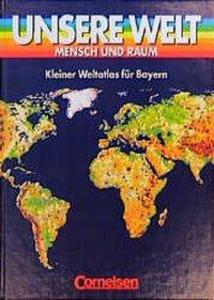 Unsere Welt. Atlas. Kurzausgabe für Bayern als Buch