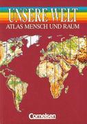 Unsere Welt. Atlas. Neubearbeitung. Allgemeine Ausgabe