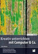 Teacher's Guide: Kreativ unterrichten mit Computer & Co.