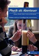 Physik als Abenteuer. Erleben wird zur Grundlage des Unterrichtens