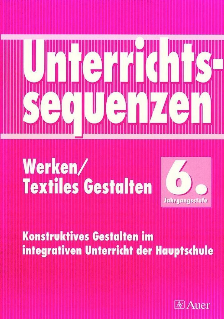 Unterrichtssequenzen Werken/ Textiles Gestalten. 6. Jahrgangsstufe als Buch