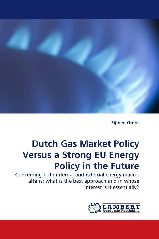 Dutch Gas Market Policy Versus a Strong EU Ener...