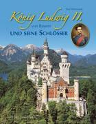 König Ludwig II. von Bayern und seine Schlösser