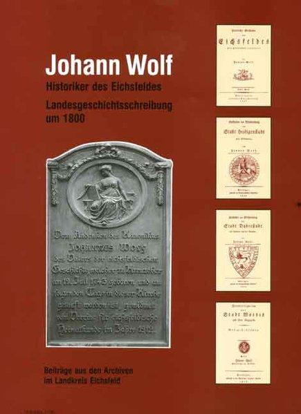 Johann Wolf - Historiker des Eichsfeldes als Bu...
