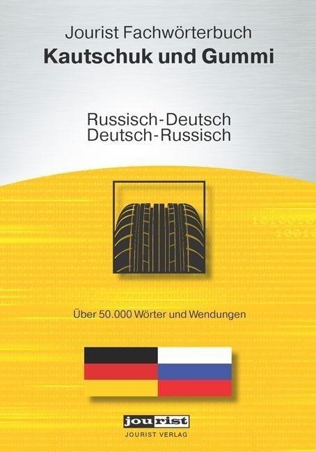 Jourist Fachwörterbuch Kautschuk und Gummi Russ...