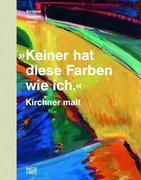 »Keiner hat diese Farben wie ich.« Kirchner malt