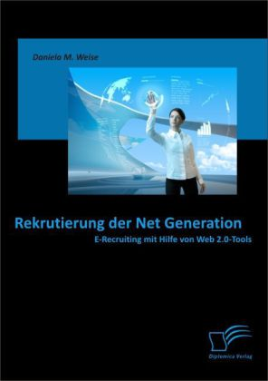 Rekrutierung der Net Generation: E-Recruiting m...
